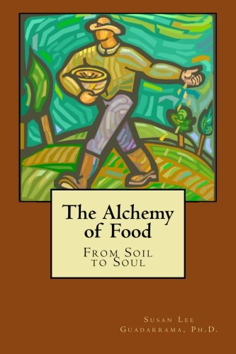 The Alchemy of Food: From Soil to: Guadarrama Ph.D., Susan