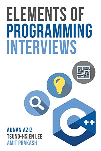 Elements of Programming Interviews: 300 Questions and Solutions: Adnan Aziz, Amit Prakash, ...