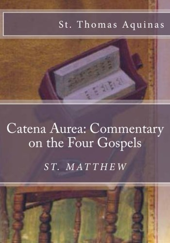 9781479274970: Catena Aurea: Commentary on the Four Gospels: St. Matthew (Volume 1)