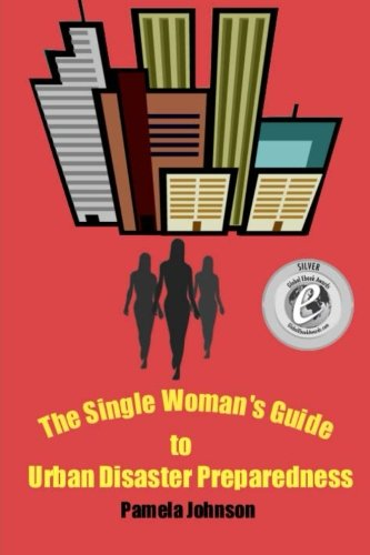 The Single Woman's Guide to Urban Disaster Preparedness: How to keep your dignity and maintain your comfort amid the chaos (1479276405) by Pamela Johnson