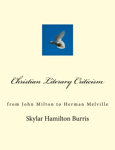 Christian Literary Criticism: From John Milton to: Burris, Skylar Hamilton