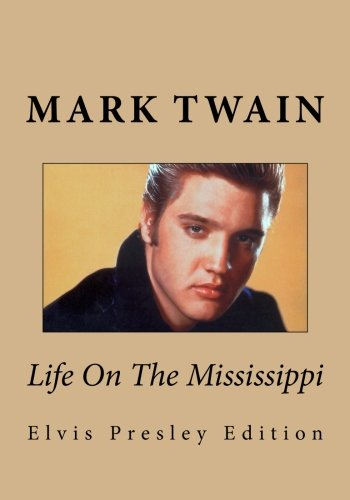 Life On The Mississippi  (Special Elvis Presley edition): Special Commemorative Elvis Presley Edition (1479278130) by Twain, Mark