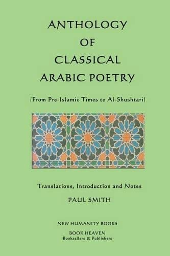 Anthology of Classical Arabic Poetry: From Pre-Islamic Times to Al-Shushtari: Smith, Paul