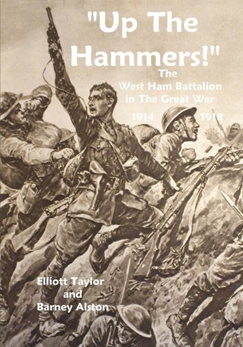Up The Hammers!: The West Ham Battalion in the Great War 1914-1918: Elliott Taylor