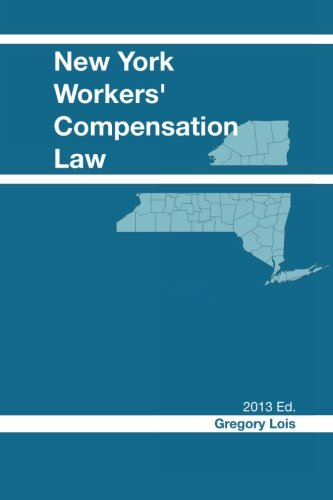 New York Workers' Compensation Law: 2013 Edition: Lois, Gregory