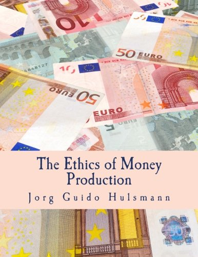The Ethics of Money Production: Hulsmann, Jorg Guido