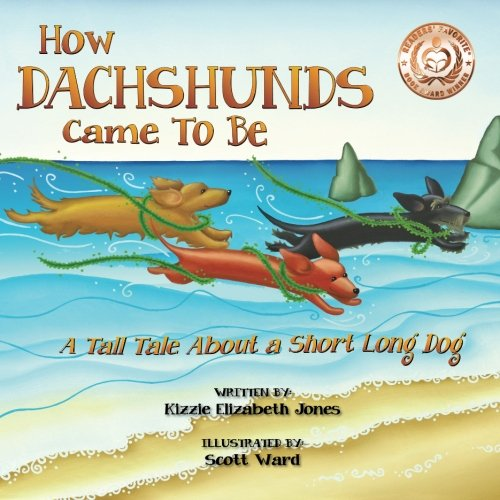 9781479280759: How Dachshunds Came to Be: A Tall Tale About a Short Long Dog (Volume 1)