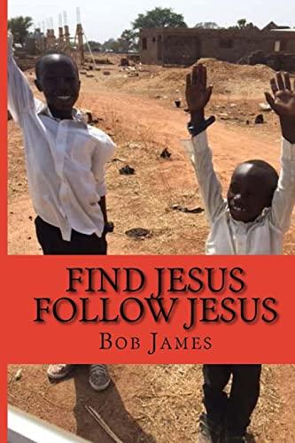 Find Jesus Follow Jesus: A Good Place to Be (Volume 1): James, Bob