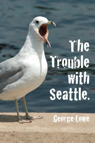 Trouble with Seattle: George Lowe