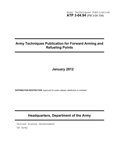 9781479282616: Army Techniques Publication ATP 3-04.94 (FM 3-04.104) Army Techniques Publication for Forward Arming and Refueling Points January 2012