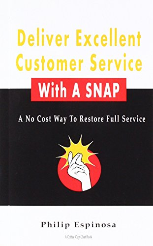 Deliver Excellent Customer Service With A SNAP: A No Cost Way To Restore Full Service: Philip ...