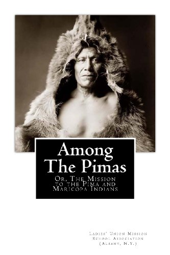 9781479283880: Among the Pimas: Or, The Mission to the Pima and Maricopa Indians
