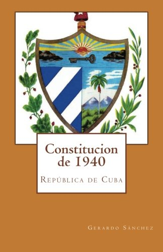 Constitucion de 1940: Republica de Cuba (Volume 1) (Spanish Edition): Sanchez, Gerardo