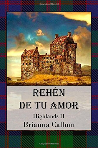 9781479288465: Rehén de tu amor: Highlands (Spanish Edition)