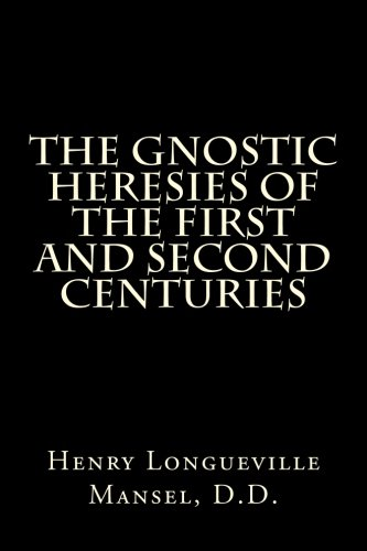 9781479288953: The Gnostic Heresies Of The First And Second Centuries