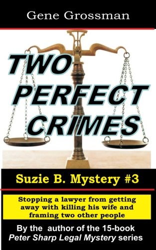 Two Perfect Crimes: Suzi B. Mystery #3: Stopping a lawyer from getting away with murder: Gene ...