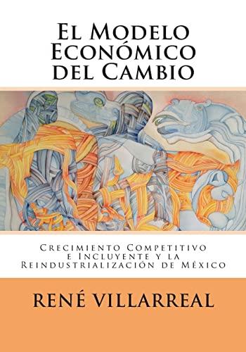 9781479291755: El Modelo Económico del Cambio: Crecimiento Competitivo e Incluyente y la Reindustrialización de México (Spanish Edition)