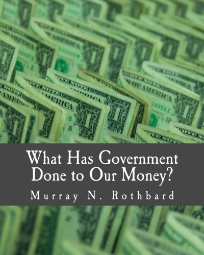 9781479293162: What Has Government Done to Our Money? (Large Print Edition)