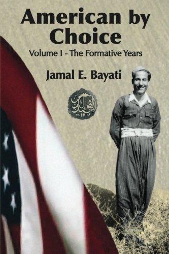 AMERICAN BY CHOICE: VOLUME I - THE FORMATIVE YEARS: JAMAL E. BAYATI