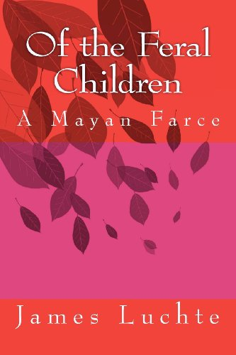 9781479294886: Of the Feral Children: A Mayan Farce: Volume 1