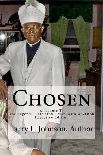 9781479296057: Chosen: A Trubute To The Legend - Patriarch - Man With A Vision Executive Edition