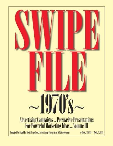 9781479296217: SWIPE FILE ~1970's~ Advertising Campaigns ...: Persuasive Presentations For Powerful Marketing Ideas ... Volume III: Volume 3