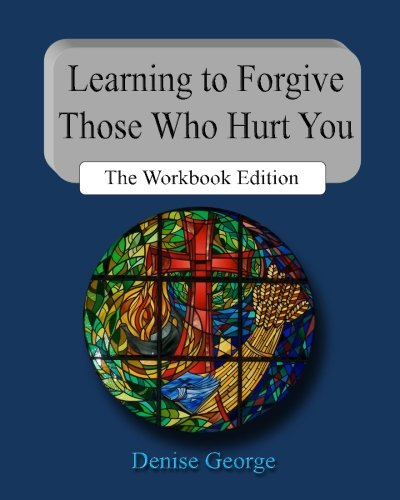 Learning to Forgive Those Who Hurt You: The Workbook Edition (9781479296378) by Denise George