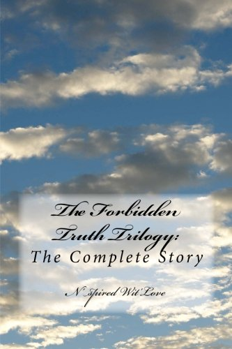 9781479297320: The Forbidden Truth Trilogy: THE COMPLETE SERIES: The Complete Story