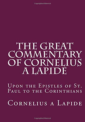 9781479299775: The Great Commentary of Cornelius a Lapide: Upon the Epistles of St. Paul to the Corinthians