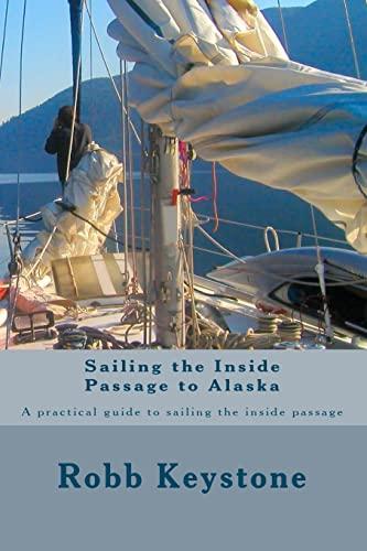 Sailing the Inside Passage to Alaska: A practical guide to sailing the inside passage: Keystone, Mr...