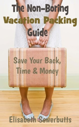 9781479303274: The Non-Boring Vacation Packing Guide: Save Your Back Time and Money