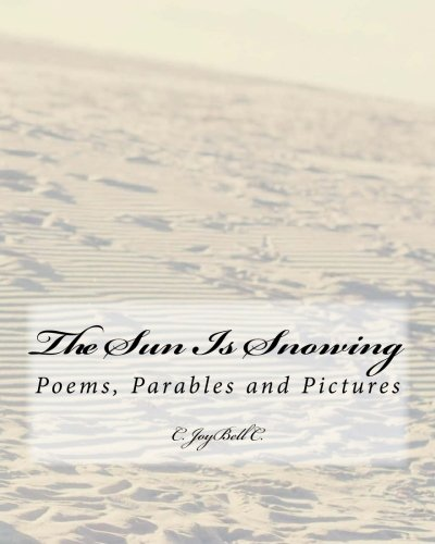 9781479304653: The Sun Is Snowing: Poems, Parables and Pictures