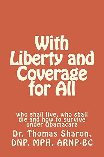 9781479305155: With Liberty and Coverage for All: who shall live, who shall die and how to survive under Obamacare