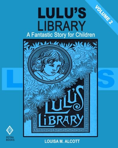 Lulu's Library - Volume 2: A Fantastic: Alcott, Louisa M.
