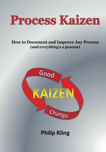 9781479306299: Process Kaizen: How to Document and Improve Any Process (and everything's a process) (Volume 1)