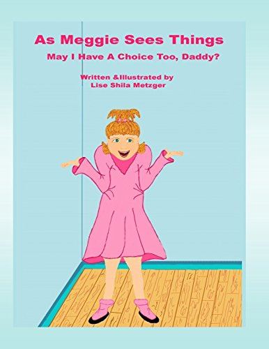 """As Meggie Sees Things: """" May I Have A Choice Too, Daddy """" ?: mrs Lise Shila Metzger"""