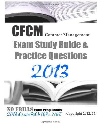 9781479310296: CFCM Contract Management Exam Study Guide & Practice Questions 2013: Building your Federal contract management exam readiness