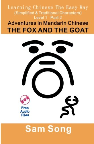 9781479310395: Learning Chinese The Easy Way Simplified & Traditional Characters Level 1 Part 2 Adventures in Mandarin Chinese The Fox and The Goat: Traditional Characters & Simplified Characters