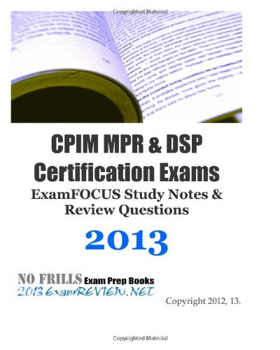 9781479310647: CPIM MPR & DSP Certification Exams ExamFOCUS Study Notes & Review Questions 2013: Building your CPIM/CSCP exam readiness