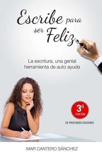 9781479310814: Escribe para ser feliz: Usa tus palabras para cumplir tus sueños. Alcanza el éxito y el bienestar escribiendo para ti. (Volume 1) (Spanish Edition)