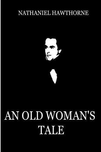 An Old Woman s Tale (Paperback): Nathaniel Hawthorne