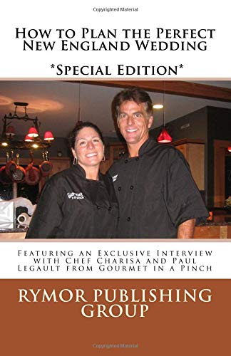 9781479312481: How to Plan the Perfect New England Wedding *Special Edition*: Featuring an Exclusive Interview with Chef Charisa and Paul Legault from Gourmet in a Pinch