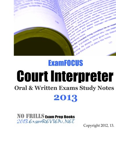 9781479316977: ExamFOCUS Court Interpreter Oral & Written Exams Study Notes 2013