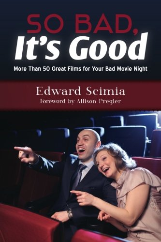 9781479319886: So Bad, It's Good: More Than 50 Great Films for Your Bad Movie Night