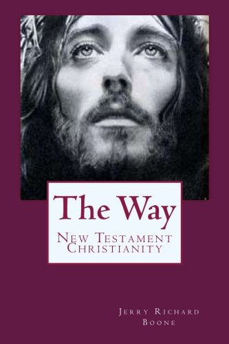 The Way: New Testament Christianity: Boone, Jerry Richard