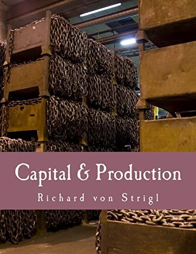 Capital & Production (Large Print Edition): von Strigl, Richard;