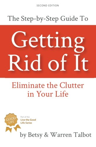 9781479322527: Getting Rid of It: The Step-by-step Guide for Eliminating the Clutter in Your Life