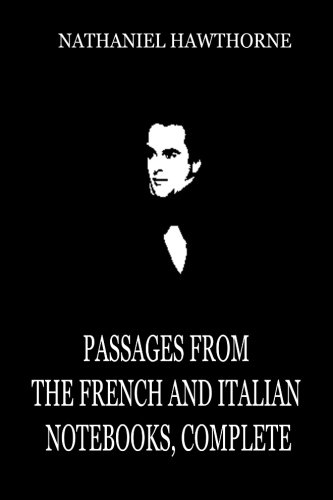 9781479322770: Passages From The French And Italian Notebooks, Complete