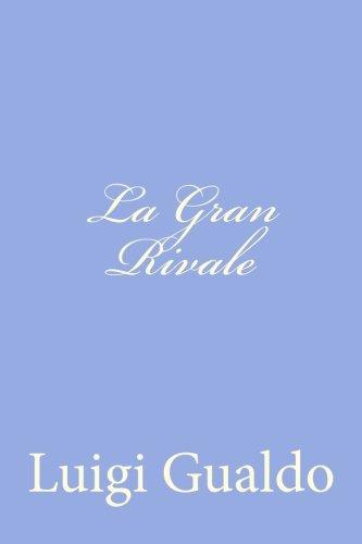 La Gran Rivale (Paperback): Luigi Gualdo