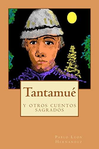 Tantamue y Otros Cuentos Sagrados (Paperback): Pablo Leon Hernandez